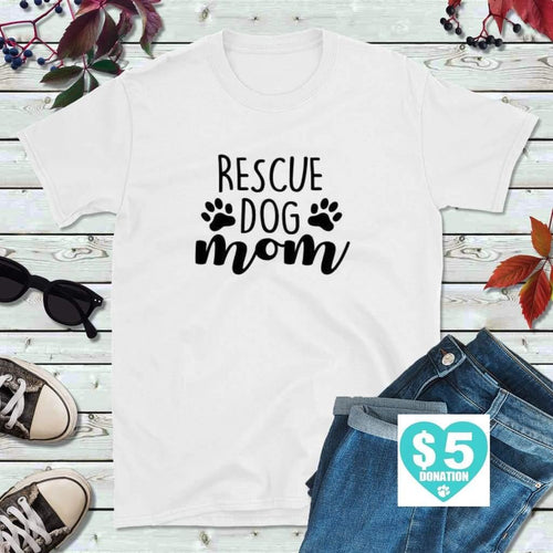 Dog Lover T-Shirt, Rescue Dog Mom Shirt