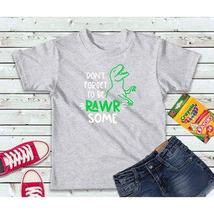 Don't Forget to Be Rawr Some, Boys or Girls Shirt, Dinosaur Kids Shirt