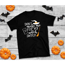 Load image into Gallery viewer, Don't Make Me Flip My Witch Switch Halloween Shirt Funny