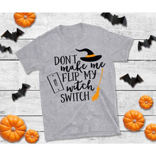 Load image into Gallery viewer, Don't Make Me Flip My Witch Switch, Halloween Shirt, Funny Halloween Shirt