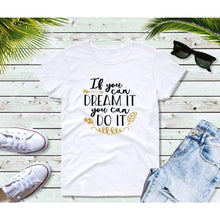 Load image into Gallery viewer, Dream It Do It Shirt, Dream Shirt, Do It T-Shirt, Inspirational T-Shirt