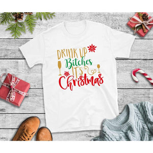 Drink Up Bitches It's Christmas, Christmas Shirt, Holiday T-Shirt