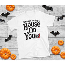 Load image into Gallery viewer, Drop A House On You Witch Shirt, Halloween Shirt, Funny Halloween Shirt