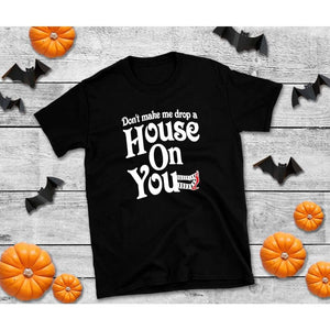 Drop A House On You Witch Shirt, Halloween Shirt, Funny Halloween Shirt