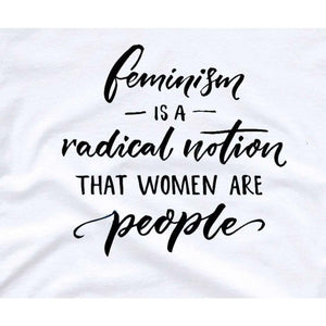 Feminist T-Shirt, Feminist Gift, Feminism is a Radical Notion Than Women Are People