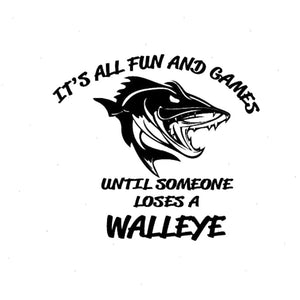 Fishing Shirt, It's All Fun and Games Until Someone Loses a Walleye