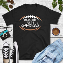 Load image into Gallery viewer, Football Party Shirt, I'm Just Here for the Commercials T-Shirt