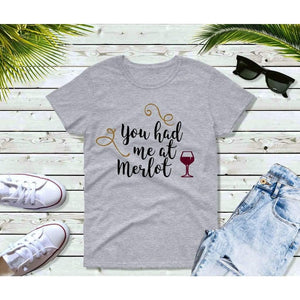 Funny Shirts Wine Lover Gift You Had Me at Merlot