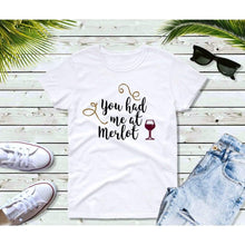 Load image into Gallery viewer, Funny Shirts Wine Lover Gift You Had Me at Merlot
