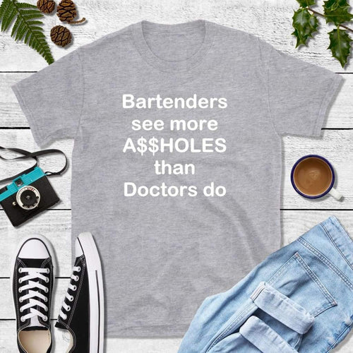 Bartenders See More A$$holes Than Doctors Do, Funny T-Shirt