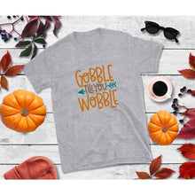 Load image into Gallery viewer, Gobble Till You Wobble, Thanksgiving Shirt, Funny Thanksgiving T-Shirt