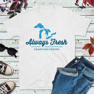 Great Lakes Shirt Vacation Shirt Always Fresh Never Frozen