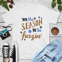 Load image into Gallery viewer, Holiday Shirt 'Tis the Season to be Freezin' Winter Shirt