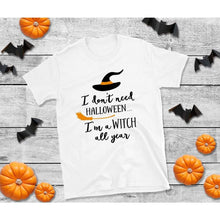 Load image into Gallery viewer, I Don't Need Halloween I'm a Witch All Year Halloween Shirt
