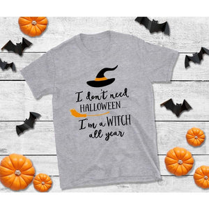 I Don't Need Halloween I'm a Witch All Year Halloween Shirt
