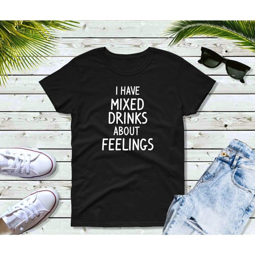 I Have Mixed Drinks about Feelings Shirt Funny T-Shirt
