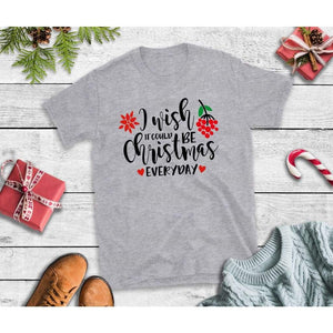 I Wish it Could be Christmas Everyday Christmas Shirt