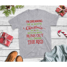 Load image into Gallery viewer, I'm Dreaming of a White Christmas Christmas Shirt Wine