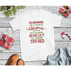 I'm Dreaming of a White Christmas Christmas Shirt Wine