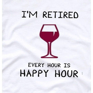 I'm Retired Every Hour is Happy Hour T-Shirt Funny T-Shirts