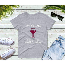 Load image into Gallery viewer, I'm Retired Every Hour is Happy Hour T-Shirt Funny T-Shirts