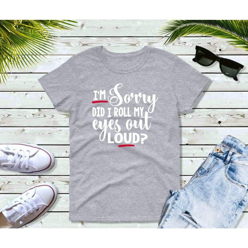 I'm Sorry Did I Roll My Eyes Out Loud Shirt Funny T-Shirt