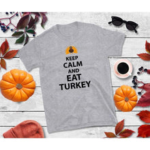 Load image into Gallery viewer, Keep Calm and Eat Turkey Thanksgiving Shirt Funny