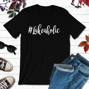 Lake Life T-Shirt, Lakeaholic Shirt, Lake Life Shirt