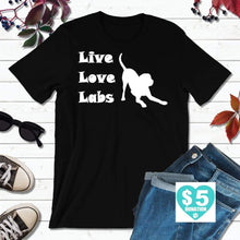 Load image into Gallery viewer, Live Love Labs Shirt Labrador Retriever Shirt Dog Lover