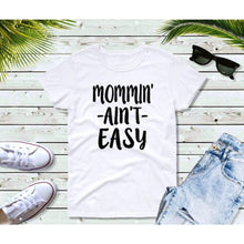 Load image into Gallery viewer, Mom Life Shirt Gift for Mother Mommin Ain't Easy