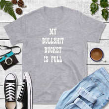 Load image into Gallery viewer, My Bullshit Bucket is Full Shirt Funny Sayings Shirt Funny