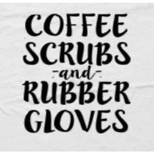 Nurse Gift RN Gift Coffee Scrubs Rubber Gloves Shirt