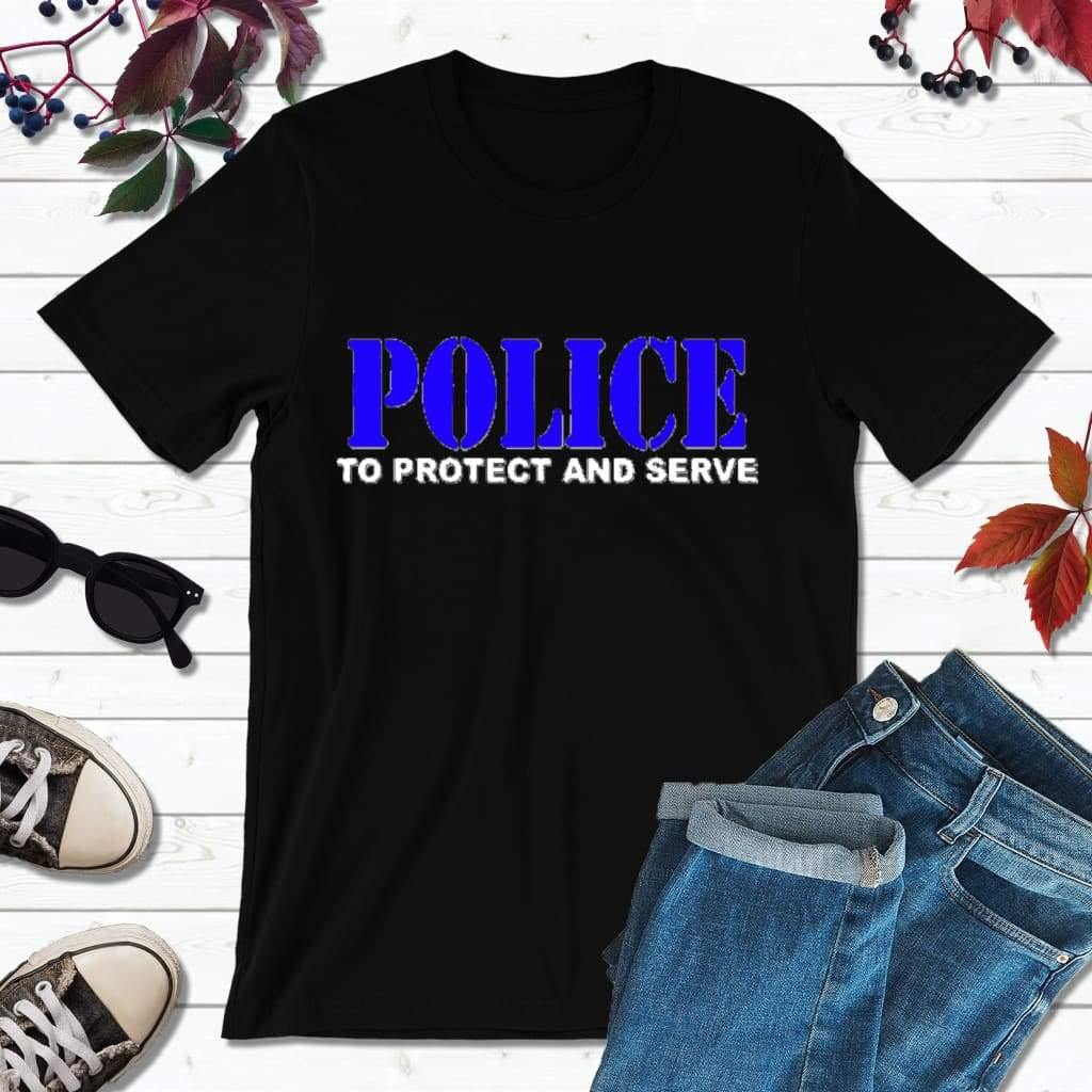 Police Shirt Police Officer Gift To Serve and Protect Shirt
