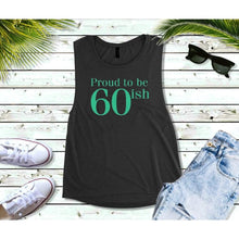 Load image into Gallery viewer, Proud to be 60ish Birthday Shirt Birthday T-Shirt Birthday