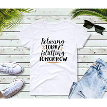 Load image into Gallery viewer, Relaxing Today Adulting Tomorrow Shirt Funny T-Shirt Funny