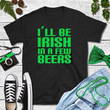Load image into Gallery viewer, St Patricks Day Shirt Drinking Shirt I'll Be Irish in a Few