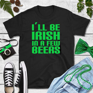 St Patricks Day Shirt Drinking Shirt I'll Be Irish in a Few