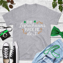Load image into Gallery viewer, St Patricks Day Shirt Party Shirt The Leprechauns Made Me Do