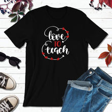 Load image into Gallery viewer, Teachers Shirt Back to School Shirt Love to Teach Shirt