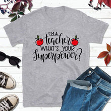 Load image into Gallery viewer, Teachers Shirt I'm a Teacher What's Your Superpower Shirt
