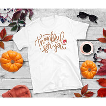 Load image into Gallery viewer, Thankful for You Shirt Thanksgiving Shirt Funny Thanksgiving