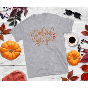 Thankful for You Shirt Thanksgiving Shirt Funny Thanksgiving