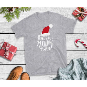 That's It I'm Calling Santa Shirt Christmas Shirt Holiday