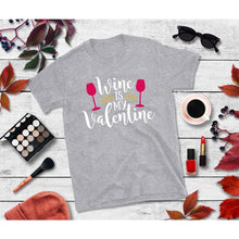 Load image into Gallery viewer, Wine is My Valentine Shirt Valentines Day T-Shirt Valentines