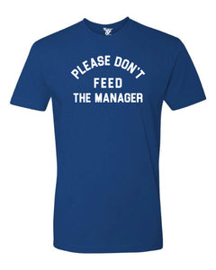 Please Don't Feed the Manager Tee