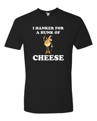 I Hanker for a Hunk of Cheese Tee