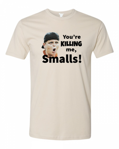You're KILLING Me, Smalls! Tee