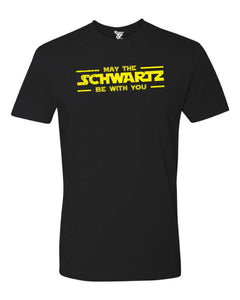 May The Schwartz Be With You Tee