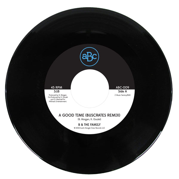 "B & The Family - A Good Time (BusCrates Remix) b/w Just Want To Love Ya (7"") Austin Boogie Crew"