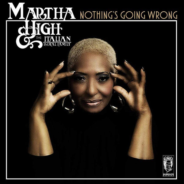 Martha High & The Italian Royal Family - Nothing's Going Wrong (CD) Blind Faith Records